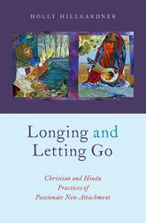 Longing and Letting GoChristian and Hindu Practices of Passionate Non-Attachment$
