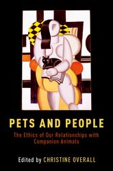 Pets and PeopleThe Ethics of Companion Animals$