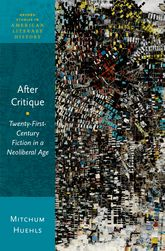 After CritiqueTwenty-First-Century Fiction in a Neoliberal Age