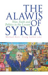 The Alawis of SyriaWar, Faith and Politics in the Levant