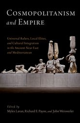 Cosmopolitanism and EmpireUniversal Rulers, Local Elites, and Cultural Integration in the Ancient Near East and Mediterranean