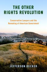The Other Rights RevolutionConservative Lawyers and the Remaking of American Government$