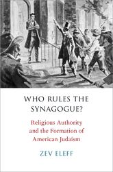Who Rules the Synagogue?Religious Authority and the Formation of American Judaism$