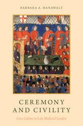 Ceremony and Civility - Civic Culture in Late Medieval London | Oxford Scholarship Online