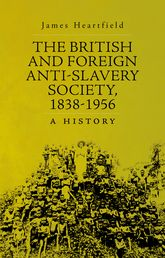 The British and Foreign Anti-Slavery Society, 1838–1956 – A History - Oxford Scholarship Online