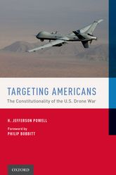 Targeting AmericansThe Constitutionality of the U.S. Drone War$