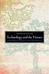 Technology and the VirtuesA Philosophical Guide to a Future Worth Wanting$