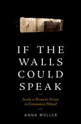 If the Walls Could SpeakInside a Women's Prison in Communist Poland$
