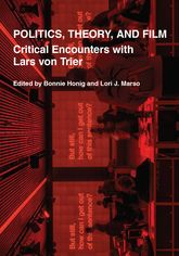 Politics, Theory, and FilmCritical Encounters with Lars von Trier$