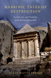 Rabbinic Tales of DestructionGender, Sex, and Disability in the Ruins of Jerusalem