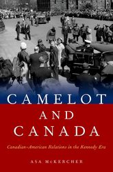 Camelot and Canada – Canadian-American Relations in the Kennedy Era | Oxford Scholarship Online
