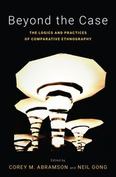 Beyond the CaseThe Logics and Practices of Comparative Ethnography