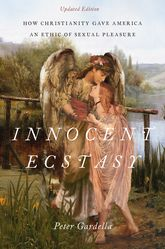 Innocent Ecstasy, Updated EditionHow Christianity Gave America an Ethic of Sexual Pleasure$