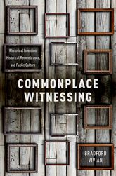 Commonplace WitnessingRhetorical Invention, Historical Remembrance, and Public Culture