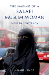 The Making of a Salafi Muslim WomanPaths to Conversion$