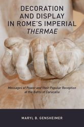 Decoration and Display in Rome's Imperial ThermaeMessages of Power and their Popular Reception at the Baths of Caracalla