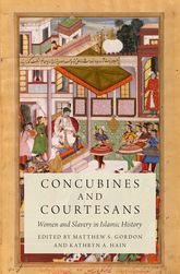 Concubines and CourtesansWomen and Slavery in Islamic History