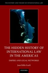 The Hidden History of International Law in the AmericasEmpire and Legal Networks