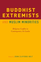 Buddhist Extremists and Muslim MinoritiesReligious Conflict in Contemporary Sri Lanka$