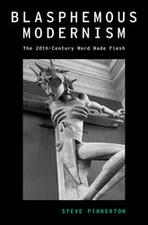 Blasphemous Modernism: The 20th-Century Word Made Flesh