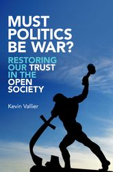 Must Politics Be War?Restoring Our Trust in the Open Society
