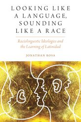 Looking like a Language, Sounding like a Race: Raciolinguistic Ideologies and the Learning of Latinidad