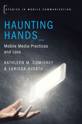 Haunting Hands – Mobile Media Practices and Loss - Oxford Scholarship Online