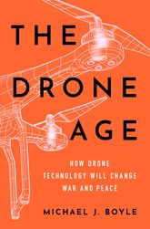The Drone Age – How Drone Technology Will Change War and Peace - Oxford Scholarship Online