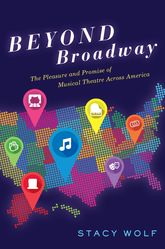 Beyond BroadwayThe Pleasure and Promise of Musical Theatre Across America
