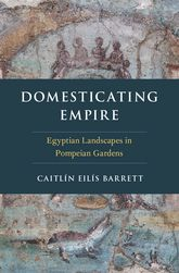 Domesticating Empire – Egyptian Landscapes in Pompeian Gardens - Oxford Scholarship Online