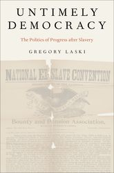 Untimely DemocracyThe Politics of Progress After Slavery