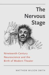The Nervous StageNineteenth-century Neuroscience and the Birth of Modern Theatre$