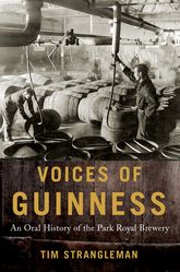 Voices of GuinnessAn Oral History of the Park Royal Brewery