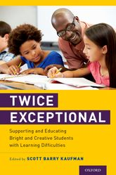 Twice ExceptionalSupporting and Educating Bright and Creative Students with Learning Difficulties