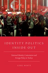 Identity Politics Inside OutNational Identity Contestation and Foreign Policy in Turkey