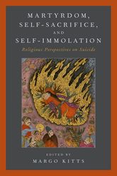 Martyrdom, Self-Sacrifice, and Self-ImmolationReligious Perspectives on Suicide