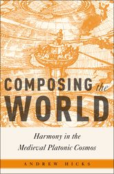 Composing the WorldHarmony in the Medieval Platonic Cosmos