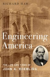 Engineering AmericaThe Life and Times of John A. Roebling
