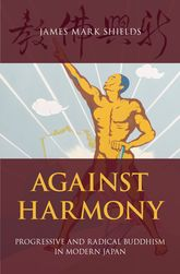 Against Harmony – Progressive and Radical Buddhism in Modern Japan | Oxford Scholarship Online