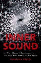 Inner SoundAltered States of Consciousness in Electronic Music and Audio-Visual Media$