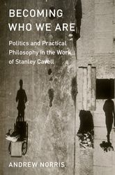 Becoming Who We ArePolitics and Practical Philosophy in the Work of Stanley Cavell
