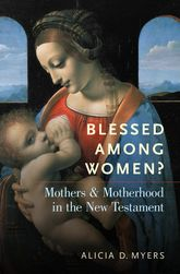 Blessed Among Women?Mothers and Motherhood in the New Testament$