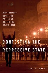 Contesting the Repressive StateWhy Ordinary Egyptians Protested During the Arab Spring$