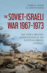 The Soviet-Israeli War, 1967-1973The USSR's Military Intervention  in the Egyptian-Israeli Conflict$