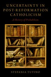 Uncertainty in Post-Reformation CatholicismA History of Probabilism$