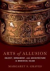 Arts of Allusion - Object, Ornament, and Architecture in Medieval Islam | Oxford Scholarship Online