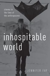 Inhospitable WorldCinema in the Time of the Anthropocene