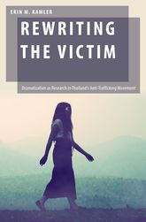 Rewriting the VictimDramatization as Research in Thailand's Anti-Trafficking Movement$