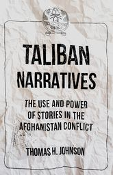 Taliban NarrativesThe Use and Power of Stories in the Afghanistan Conflict$
