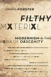 Filthy MaterialModernism and the Media of Obscenity$